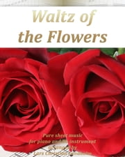 Waltz of the Flowers Pure sheet music for piano and Bb instrument arranged by Lars Christian Lundholm ebook by Pure Sheet Music
