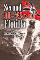 Second U-Boat Flotilla ebook by Lawrence Paterson