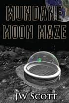 Mundane Moon Maze ebook by JW Scott