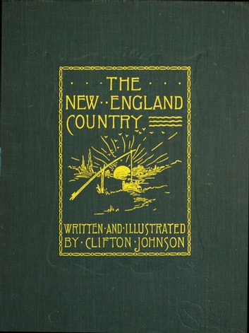 The New England Country ebook by Clifton Johnson