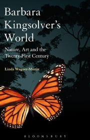 Barbara Kingsolver's World - Nature, Art, and the Twenty-First Century ebook by Linda Wagner-Martin