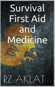 Survival - First Aid and Medicine ebook by RZ Aklat