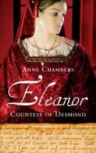 Eleanor, Countess of Desmond - Captivating Tale of the Forgotten Heroine of the Tudor Wars in Ireland ebook by Anne Chambers