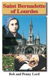 Saint Bernadette of Lourdes ebook by Bob and Penny Lord