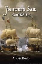 Fighting Sail - Books 1-3 ebook by Alaric Bond