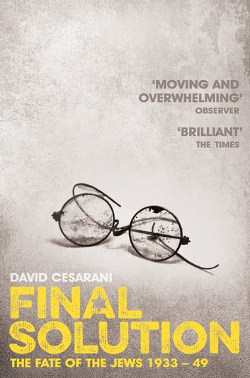 Final Solution - The Fate of the Jews 1933-1949 ebook by David Cesarani