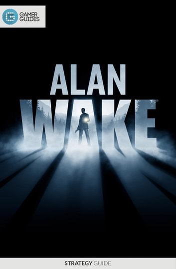 Alan Wake - Strategy Guide ebook by GamerGuides.com