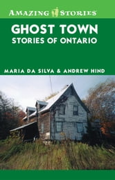 Ghost Town Stories of Ontario ebook by Maria Da Silva,Andrew Hind