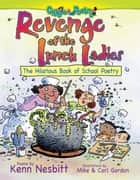 Revenge of the Lunch Ladies - The Hilarious Book of School Poetry ebook by Kenn Nesbitt, Mike Gordon, Carl Gordon