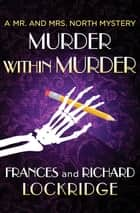 Murder within Murder ebook by Richard Lockridge, Frances Lockridge
