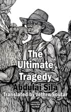 The Ultimate Tragedy ebook by Abdulai Sila