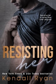 Resisting Her ebook by Kendall Ryan