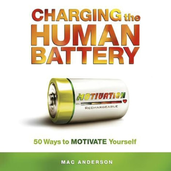 Charging the Human Battery - 50 Ways to MOTIVATE Yourself audiobook by Mac Anderson
