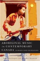 Aboriginal Music in Contemporary - Echoes and Exchanges ebook by Anna Hoefnagels, Beverley Diamond