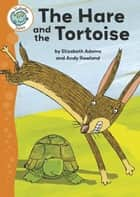 Aesop's Fables: The Hare and the Tortoise - Tadpoles Tales: Aesop's Fables 電子書 by Elizabeth Adams, Andy Rowland