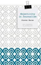 Objectivity in Journalism ebook by Steven Maras