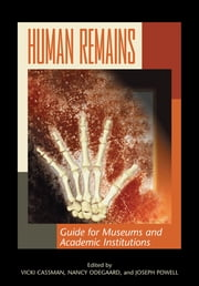 Human Remains - Guide for Museums and Academic Institutions ebook by Vicki Cassman,Nancy Odegaard,Joseph Powell,Marta Alfonso,Bernardo Arriaza,Mary Brooks,Phillip Cash Cash,Natalie Drew,Julie Eklund,Monica Gustafsson,Brian Fagan,Sherry Hutt,Teresa Militello,Alan Morris,Ann Peters,Luz-Andrea Pfister,Christopher Pulliam,Jennifer Riddle,Heidi Roberts,Claire Rumsey,Alyce Sadongei,Lynn Teague,Michael Trimble