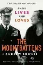 The Mountbattens - Their Lives & Loves: The Sunday Times Bestseller ebook by Andrew Lownie