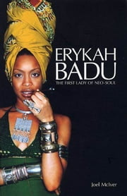 Erykah Badu: The First Lady of Neo Soul ebook by Joel McIver