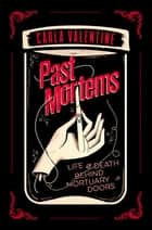 Past Mortems - Life and death behind mortuary doors ekitaplar by Carla Valentine
