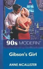 Gibson's Girl (Mills & Boon Vintage 90s Modern) ebook by Anne McAllister