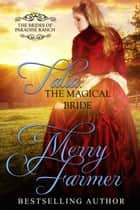 Talia: The Magical Bride - The Brides of Paradise Ranch - Sweet Version, #10 ebook by Merry Farmer
