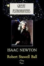 Great Astronomers (Isaac Newton) - Illustrated ebook by Robert Stawell Ball