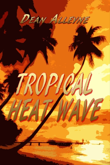 Tropical Heat Wave ebook by Dean Alleyne