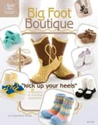 "Big Foot Boutique: ""Kick Up Your Heels"" in 8 Pairs of Crochet Slippers! ebook by DRG Publishing"