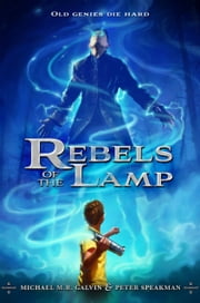Rebels of the Lamp, Book 1: Rebels of the Lamp ebook by Peter Speakman,Michael Galvin