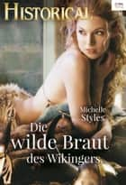 Die wilde Braut des Wikingers ebook by Michelle Styles