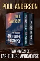 Two Novels of Far-Future Apocalypse - The Winter of the World and Twilight World ebook by Poul Anderson