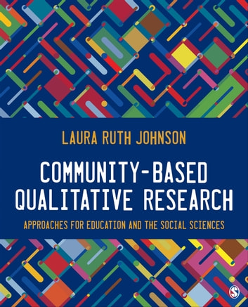 Community-Based Qualitative Research - Approaches for Education and the Social Sciences ebook by Laura Ruth Johnson