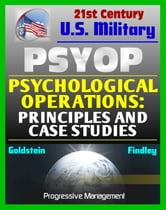 Psychological Operations: Principles and Case Studies - Fundamental Guide to Philosophy, Concepts, National Policy, Strategic, Tactical, Operational PSYOP ebook by Progressive Management
