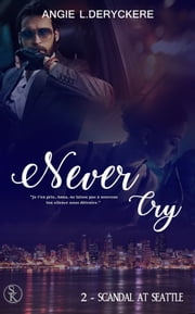 Scandal at Seattle - Never Cry, T2 ebook by Angie L. Deryckère