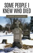 Some People I Knew Who Died ebook by Tony Custode