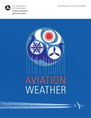 Aviation Weather - FAA Advisory Circular (AC) 00-6B ebook by Federal Aviation Administration