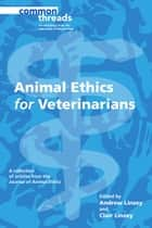 Animal Ethics for Veterinarians ebook by Andrew Linzey, Clair Linzey