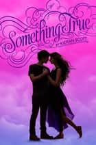 Something True ebook by Kieran Scott