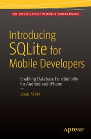 Introducing SQLite for Mobile Developers ebook by Jesse Feiler