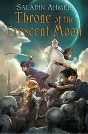 Throne of the Crescent Moon ebook by Saladin Ahmed