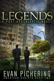 Legends - A Post-Apocalyptic Novel ebook by Evan Pickering