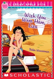 Candy Apple #25: Wish You Were Here, Liza ebook by Robin Wasserman
