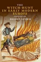The Witch-Hunt in Early Modern Europe eBook by Brian P. Levack