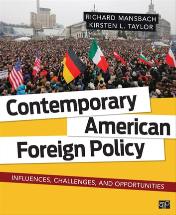 Contemporary American Foreign Policy - Influences, Challenges, and Opportunities ebook by Richard W. (Wallace) Mansbach,Kirsten L. Taylor