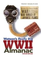 Watson's Really Big WWII Almanac - Volume I: January to June ebook by Patrick Watson