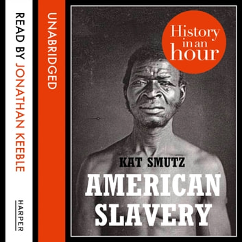 American Slavery: History in an Hour audiobook by Kat Smutz