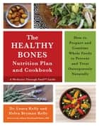 The Healthy Bones Nutrition Plan and Cookbook - How to Prepare and Combine Whole Foods to Prevent and Treat Osteoporosis Naturally ebook by Dr. Laura Kelly, Helen Bryman Kelly, Dr. Sidney MacDonald Baker