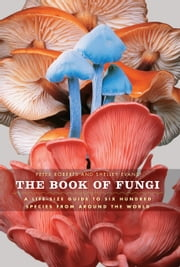 The Book of Fungi: A Life-Size Guide to Six Hundred Species from Around the World ebook by Peter Roberts,Shelley Evans
