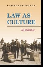 Law as Culture - An Invitation ebook by Lawrence Rosen